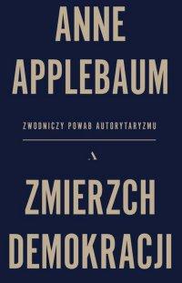 Zmierzch demokracji - Anne Applebaum - ebook