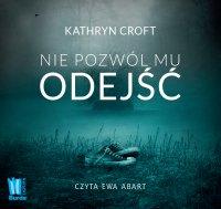 Nie pozwól mu odejść - Kathryn Croft - audiobook