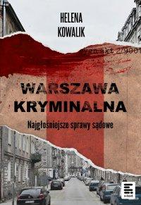 Warszawa Kryminalna. Najgłośniejsze sprawy sądowe - Helena Kowalik - ebook