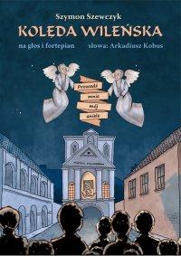 Kolęda wileńska Prowadź mnie mój aniele. Na głos i fortepian - Szymon Szewczyk - ebook