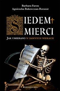 Siedem śmierci. Jak umierano w dawnych wiekach - Agnieszka Bukowczan-Rzeszut - ebook