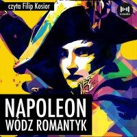 Napoleon. Wódz, romantyk - R. S. Dąbrowski - audiobook
