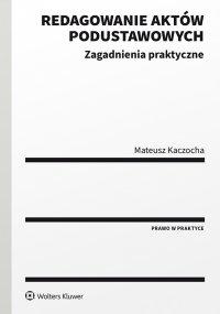 Redagowanie aktów podustawowych. Zagadnienia praktyczne - Mateusz Kaczocha - ebook