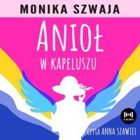 Anioł w kapeluszu - Monika Szwaja - audiobook