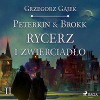 Peterkin & Brokk 2: Rycerz i zwierciadło - Grzegorz Gajek - audiobook