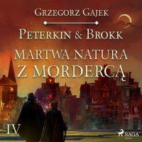 Peterkin & Brokk 4: Martwa natura z mordercą - Grzegorz Gajek - audiobook