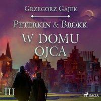 Peterkin & Brokk 3: W domu ojca - Grzegorz Gajek - audiobook