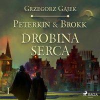 Peterkin & Brokk 1: Drobina serca - Grzegorz Gajek - audiobook