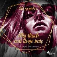 Mój strach nosi twoje imię - Agnieszka Zakrzewska - audiobook