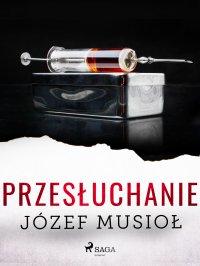 Przesłuchanie - Józef Musiol - ebook