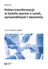 Polska transformacja w świetle sporów o rynek, sprawiedliwość i ekonomię - Janina Godłów-Legiędź - ebook