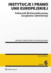 Instytucje i prawo Unii Europejskiej. Podręcznik dla kierunków prawa, zarządzania i administracji - Jan Barcz - ebook