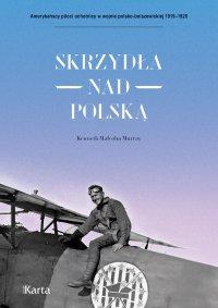 Skrzydła nad Polską. 7 Eskadra Myśliwska im. Tadeusza Kościuszki - Kenneth Malcolm Murray - ebook