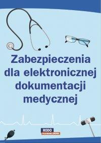 Zabezpieczenia dla elektronicznej dokumentacji medycznej - Opracowanie zbiorowe - ebook