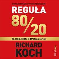 Reguła 80/20. Zasada, która odmienia świat - Richard Koch - audiobook
