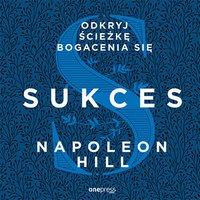 Sukces. Odkryj ścieżkę bogacenia się - Napoleon Hill - audiobook