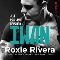Iwan. Jej rosyjski obrońca - Roxie Rivera - audiobook