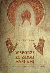 W sporze ze złymi myślami. Lektura Ewagriusza z Pontu dzisiaj - Leon Nieścior OMI - ebook