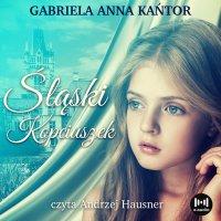 Śląski Kopciuszek - Gabriela Anna Kańtor - audiobook
