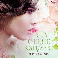 Dla ciebie księżyc - Marian Piotr Rawinis - audiobook