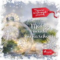 Mędrcy świata, monarchowie - Maria Zdybska - audiobook