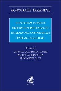Identyfikacja barier prawnych w prowadzeniu działalności gospodarczej. Wybrane zagadnienia - Jadwiga Glumińska-Pawlic - ebook