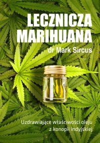Lecznicza marihuana. Uzdrawiające właściwości oleju z konopi indyjskiej - Dr Mark Sircus - ebook