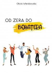 Od zera do bohatera - Oliwia Wierzbowska - ebook