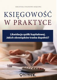 Likwidacja spółki kapitałowej. Jakich obowiązków trzeba dopełnić? - Katarzyna Trzpioła - ebook