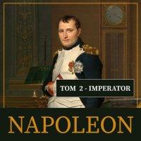 Napoleon i jego epoka. Tom II. Imperator (1804-1815) - Roger Peyre - audiobook
