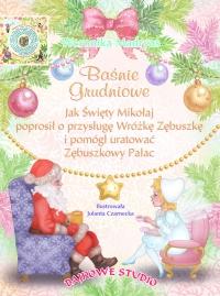 Baśnie grudniowe. Jak Święty Mikołaj poprosił o przysługę Wróżkę Zębuszkę i pomógł uratować Zębuszkowy Pałac - Weronika Madryas - ebook
