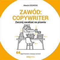 Zawód: copywriter. Zacznij zarabiać na pisaniu - Marcin Cichocki - audiobook