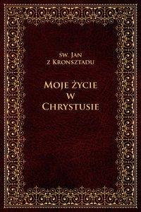 Moje życie w Chrystusie - Św. Jan z Kronsztadu - ebook