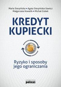 Kredyt kupiecki. Ryzyko i sposoby jego ograniczania - Maria Sierpińska - ebook