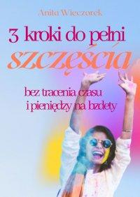 3 kroki dopełni szczęścia beztracenia czasu ipieniędzy nabzdety - Anita Wieczorek - ebook