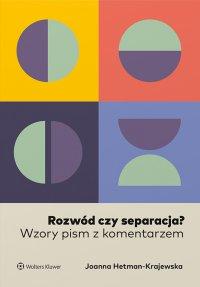 Rozwód czy separacja? Wzory pism z komentarzem - Joanna Hetman-Krajewska - ebook