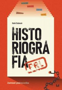 Historiografia PRL. Zamiast podręcznika - Rafał Stobiecki - ebook
