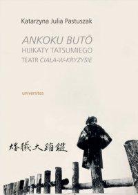 Ankoku butō Hijikaty Tatsumiego teatr ciała-w-kryzysie - Katarzyna Julia Pastuszak - ebook