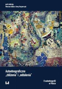 """Autoetnograficzne """"zbliżenia"""" i """"oddalenia"""". O autoetnografii w Polsce - Marcin Kafar - ebook"""