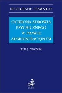 Ochrona zdrowia psychicznego w prawie administracyjnym - Lech J. Żukowski - ebook
