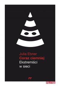 Coraz ciemniej. Ekstremiści w sieci - Julia Ebner - ebook