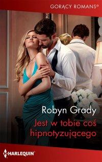 Jest w tobie coś hipnotyzującego - Robyn Grady - ebook