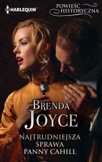 Najtrudniejsza sprawa panny Cahill - Brenda Joyce - ebook
