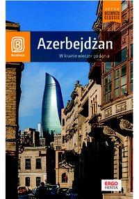 Azerbejdżan. W krainie wiecznego ognia. Wydanie 1 - Monika Pacukiewicz - ebook