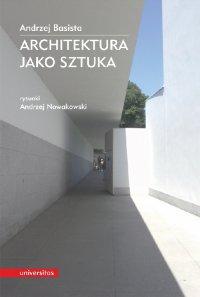 Architektura jako sztuka - Andrzej Basista - ebook