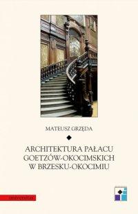 Architektura pałacu Goetzów-Okocimskich w Brzesku-Okocimiu - Mateusz Grzęda - ebook