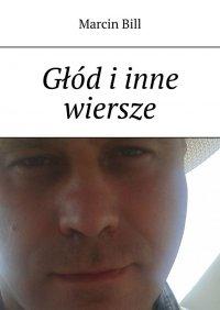 Głód iinne wiersze - Marcin Bill - ebook