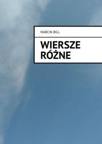 Wiersze różne - Marcin Bill - ebook