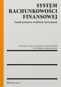 System rachunkowości finansowej. Zasady pomiaru, ewidencji i prezentacji - Przemysław Czajor - ebook