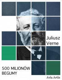 500 milionów Begumy - Juliusz Verne - ebook